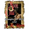 Moon Child (Vampire for Hire #4) - J.R. Rain