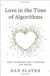 Love in the Time of Algorithms: How Online Dating Shapes Our Relationships - Dan Slater