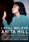I Still Believe Anita Hill - Amy Richards, Cindy Greenberg, Cynthia Greenberg