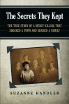 The Secrets They Kept: The True Story of a Mercy Killing that Shocked a Town and Shamed a Family - Suzanne Handler