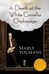 A Death at the White Camellia Orphanage - Marly Youmans