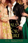 Rivals in the Tudor Court (Tudor Court 2) - D.L. Bogdan