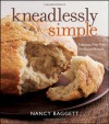 Kneadlessly Simple: Fabulous, Fuss-Free, No-Knead Breads - Nancy Baggett