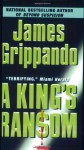 A King's Ransom - James Grippando