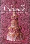 Cakewalk: Adventures in Sugar with Margaret Braun - Margaret Braun