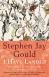 I Have Landed: Splashes and Reflections in Natural History - Stephen Jay Gould