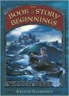 The Book of Story Beginnings - Kristin Kladstrup
