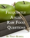 The Raw Food Diet Q&A - 50 Questions Answered About The Raw Food Diet, Health & Nutrition (Health and Wellness) - Tracy Russell