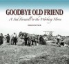 Goodbye Old Friend: A Sad Farewell to the Working Horse. Simon Butler - Simon Butler