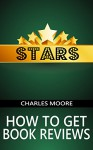 Stars: How to Get Book Reviews - Charles Moore