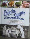 The Church Supper Cookbook: A Special Collection of Over 400 Potluck Recipes from Families and Churches Across the Country - David Joachim