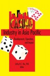 Casino Industry in Asia Pacific: Development, Operation, and Impact - Kaye Sung Chon, Cathy Hc Hsu