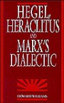 Hegel, Heraclitus, and Marx's Dialectic - Howard Williams
