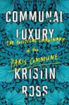 The Political Imaginary of the Paris Commune Communal Luxury (Hardback) - Common - Kristin Ross
