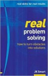 Real Problem Solving: How to Unblock Thinking & Make Obstacles Disappear (Real Management Series) - J.K. Smart