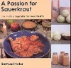 A Passion for Sauerkraut, The Humble Vegetable for Good Health - Samuel Hofer