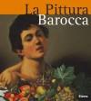 La Pittura Barocca: Due Secoli Di Meraviglie Alle Soglie Della Pittura Moderna - Stefano Zuffi, Francesca Castria