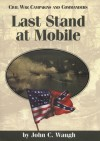 Last Stand at Mobile - John C. Waugh, Grady McWhiney