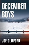 December Boys: A Jay Porter Novel (Jay Porter Series) - Joe Clifford