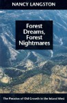 Forest Dreams, Forest Nightmares: The Paradox of Old Growth in the Inland West - Nancy Langston