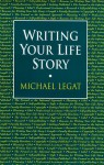 Writing Your Life Story - Michael Legat