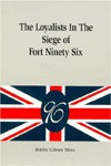 The loyalists in the siege of Fort Ninety Six - Bobby Gilmer Moss