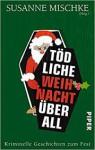 Tödliche Weihnacht überall: Kriminelle Geschichten zum Fest - Sunil Mann, Susanne Mischke