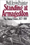 Standing at Armageddon: The United States, 1877-1919 - Nell Irvin Painter