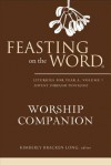 Feasting on the Word Worship Companion: Liturgies for Year A, Volume 1 - Kimberly Bracken Long