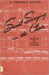 Sweet Singing in the Choir: A Handbook of Choral Technique - J. Frederic Staton