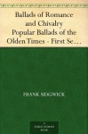 Ballads of Romance and Chivalry Popular Ballads of the Olden Times - First Series - Frank Sidgwick