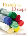 Pastels in 10 Steps: Learn All the Techniques You Need in Just One Painting - Ian Sidaway