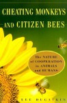 Cheating Monkeys and Citizen Bees: The Nature of Cooperation in Animals and Humans - Lee Alan Dugatkin