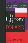 The History of Poland (The Greenwood Histories of the Modern Nations) - Mieczyslaw B. Biskupski