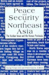 Peace and Security in Northeast Asia: The Nuclear Issue and the Korean Peninsula - Young Whan Kihl