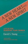A New Heart and a New Spirit: A Plan for Renewing Your Church - David S. Young
