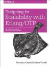 Designing for Scalability with Erlang/OTP: Implementing Robust, Fault-Tolerant Systems - Francesco Cesarini, Simon Thompson, Robert Virding
