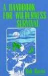 A Handbook for Wilderness Survival - Robert Harris, Bob Harris