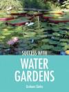 Success with Water Gardens - Graham Clarke
