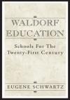 Waldorf Education:Schools for the Twenty-First Century - Eugene Schwartz