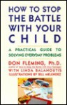 How to Stop the Battle with Your Child: A Practical Guide to Solving Everyday Problems with Children - Don Fleming, Linda Balahoutis, Bill Melendez
