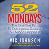 52 Mondays: The One Year Path To Outrageous Success & Lifelong Happiness - Vic Johnson, Derek Shetterly