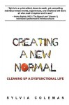 Creating a New Normal: Cleaning Up a Dysfunctional Life - Sylvia Coleman