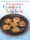 Secrets From a Country Kitchen: Over 100 Contemporary Recipes for Conventional Ovens and Agas - Lucy Young