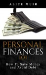 Personal Finances 101: How To Save Money And Avoid Debt - Alice Muir