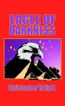 Eagle of Darkness - Christopher Wright