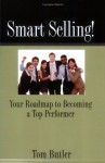 Smart Selling! Your Roadmap To Becoming A Top Performer - Tom Butler