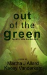 Out of the Green: Tales from Fairyland - Martha J. Allard, Kacey Vanderkarr