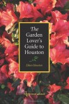 The Garden Lover's Guide to Houston (W. L. Moody Jr. Natural History) - Eileen Houston, William D. Adams