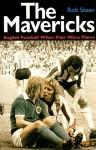 The Mavericks: English Football When Flair Wore Flares - Robert Steen